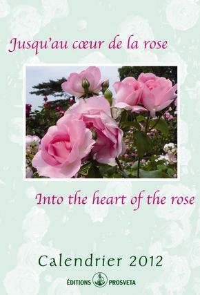 Calender 2012 - Jusqu'au coeur de la rose- Into the earth of the rose